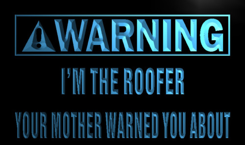 Warning I'm the Roofer Neon Light Sign