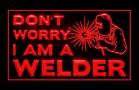 Dont Worry Im A Welder LED Neon Sign
