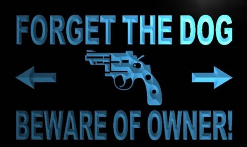 Forget the dog Beware Owner Gun Neon Light Sign