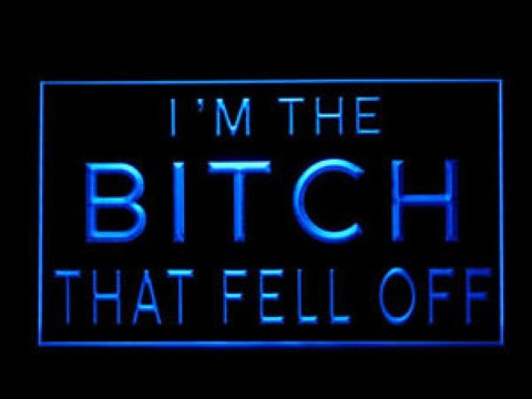 Im The Bitch That Fell Off LED Neon Sign