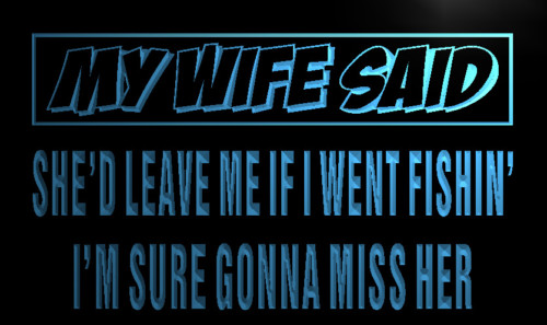 My wife will leave me if go fishing Neon Sign