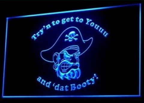 Try'n to get you and dat Booty Pirate LED Neon Sign