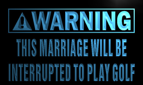 Warning Marriage interrupt play golf Neon Sign