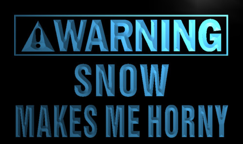 Warning Snow makes me horny Neon Light Sign